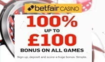A first deposit bonus of £100 at Betfair casino.