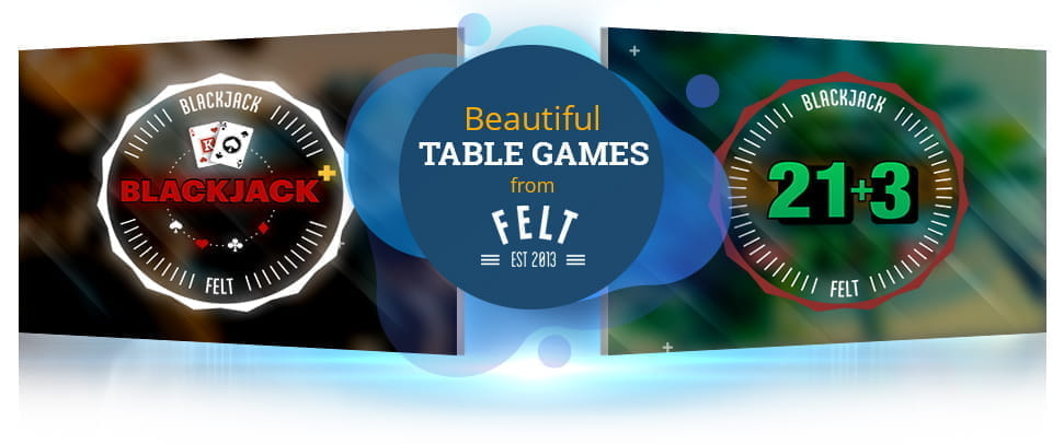 Two FELT blackjack game logos with the text 'Beautiful Table Games from FELT'.