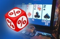 A video poker machine and a dice with % on each side.