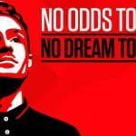No odds too long, no dream too great. The Believer.