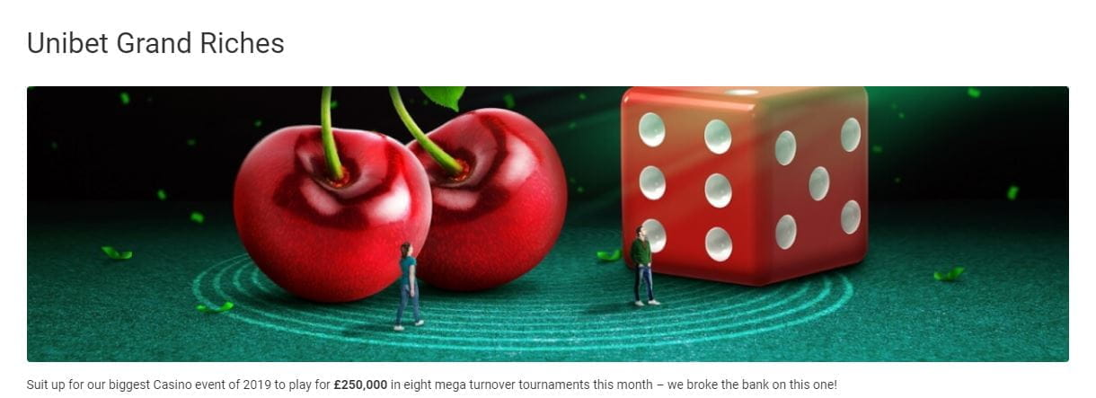 The Unibet Grand Riches tournaments.