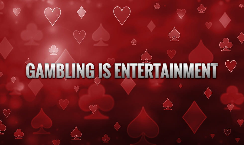 "The words ""gambling is entertainment"", on a back drop of the four suits of cards."